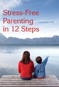 Image for <B>Stress-Free Parenting in 12 Steps </B><I> </I>
