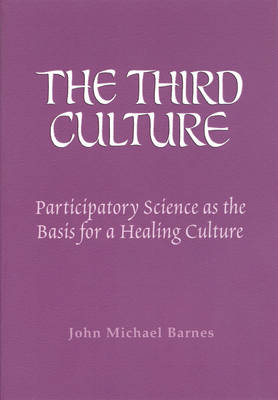 Image for <B>Third Culture, The </B><I> Participatory Science as the Basis for a Healing Culture</I>