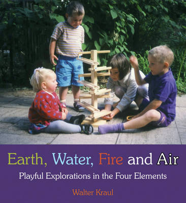 Image for <B>Earth, Water, Fire and Air </B><I> Playful Explorations in the Four Elements</I>