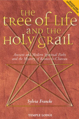 Image for <B>Tree of Life and the Holy Grail, The </B><I> Ancient and Modern Spiritual Paths and the Mystery of Rennes-le-Chateau</I>