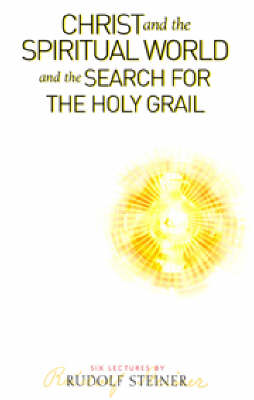 Image for <B>Christ and the Spiritual World and the Search for the Holy Grail </B><I> </I>