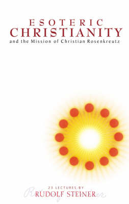 Image for <B>Esoteric Christianity and the Mission of Christian Rosenkreutz </B><I> </I>