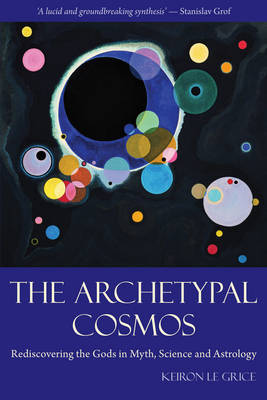 Image for <B>Archetypal Cosmos </B><I> Rediscovering the Gods in Myth, Science and Astrology.  Rediscovering the Gods in Myth, Science and Astrology</I>