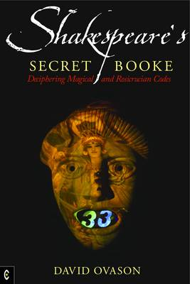 Image for <B>Shakespeare's Secret Booke </B><I> Deciphering Magical and Rosicrucian Codes</I>