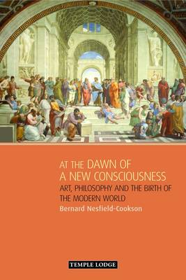 Image for <B>At the Dawn of a New Consciousness </B><I> Art, Philosophy and the Birth of the Modern World</I>