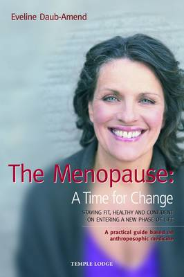 Image for <B>Menopause, The; A Time for Change </B><I> Staying Fit, Healthy and Confident on Entering a New Phase of Life, A Practical Guide Based on Anthroposophical Medicine</I>
