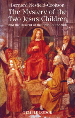 Image for <B>Mystery of the Two Jesus Children, The </B><I> and the Descent of the Spirit of the Sun</I>