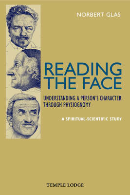 Image for <B>Reading the Face </B><I> Understanding a Person's Character Through Physiognomy - A Spiritual-scientific Study</I>