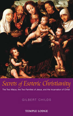 Image for <B>Secrets of Esoteric Christianity </B><I> The Two Marys, the Two Families of Jesus, and the Incarnation of Christ</I>
