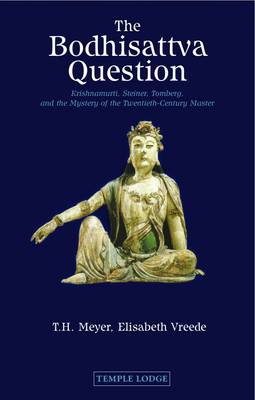 Image for <B>Bodhisattva Question </B><I> Krishnamurti, Rudolf Steiner, Valentin Tomberg, and the Mystery of the Twentieth-century Master.  Krishnamurti, Rudolf Steiner, Valentin Tomberg, and the Mystery of the Twentieth-century Master</I>