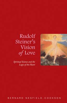 Image for <B>Rudolf Steiner's Vision of Love </B><I> Spiritual Science and the Logic of the Heart</I>