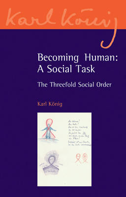 Image for <B>Becoming Human </B><I> A Social Task - The Threefold Social Order</I>
