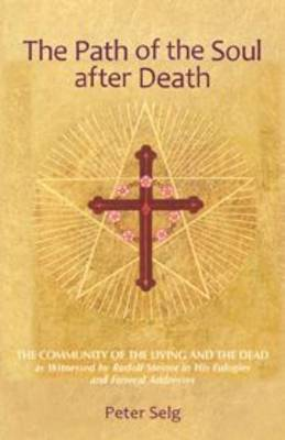 Image for <B>Path of the Soul After Death </B><I> The Community of the Living and the Dead as Witnessed by Rudolf Steiner in His Eulogies and Farewell Addresses</I>