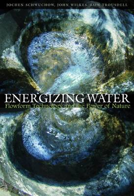 <B>Energizing Water </B><I> Flowform Technology and the Power of Nature</I>