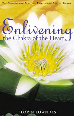 Image for <B>Enlivening the Chakra of the Heart </B><I> The Fundamental Spiritual Exercises of Rudolf Steiner</I>
