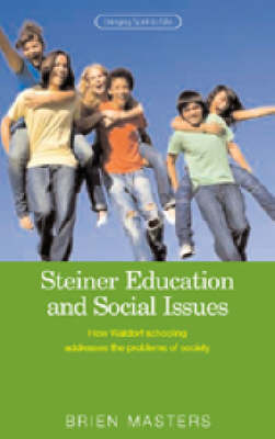 Image for <B>Steiner Education and Social Issues </B><I> How Waldorf Schooling Addresses the Problems of Society</I>