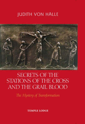 Image for <B>Secrets of the Stations of the Cross and the Grail Blood </B><I> The Mystery of Transformation</I>