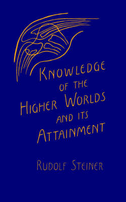 Image for <B>Knowledge of the Higher Worlds and Its Attainment </B><I> </I>