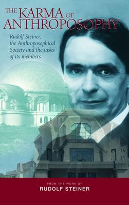 Image for <B>Karma of Anthroposophy, The </B><I> Rudolf Steiner, the Anthroposophical Society and the Tasks of Its Members</I>
