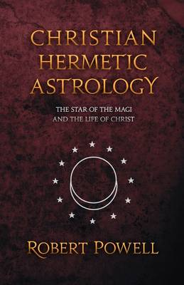 Image for <B>Christian Hermetic Astrology </B><I> The Star of the Magi and the Life of Christ</I>
