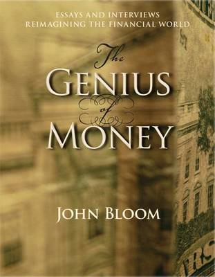 Image for <B>Genius of Money </B><I> Essays and Interviews Reimagining the Financial World</I>