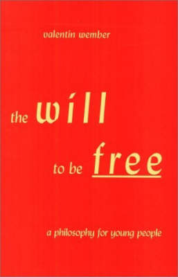 Image for <B>Will to be Free </B><I> A Philosophy for Young People</I>