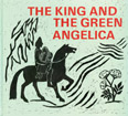 Image for <B>King and The Green Angelica, The </B><I> Stories and Poems from Old Norse and Anglo-Saxon Times</I>
