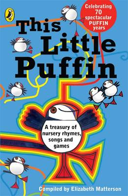 Image for <B>This Little Puffin </B><I> A Treasury of Nursery Rhymes, Songs and Games.</I>