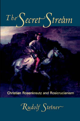 Image for <B>Secret Stream </B><I> Christian Rosenkreutz and Rosicrucianism</I>
