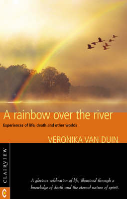 Image for <B>Rainbow Over the River </B><I> Experiences of Life, Death and Other Worlds</I>