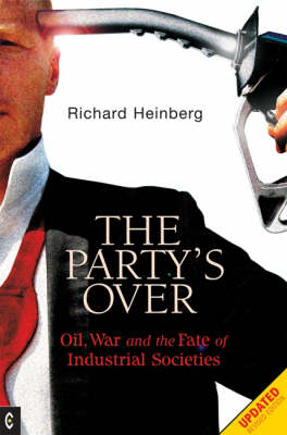 Image for <B>Party's Over </B><I> Oil, War and the Fate of Industrial Societies</I>