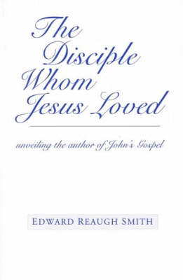 Image for <B>Disciple Whom Jesus Loved </B><I> Unveiling the Author of John's Gospel</I>