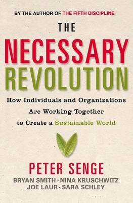 Image for <B>Necessary Revolution </B><I> How Individuals and Organisations Are Working Together to Create a Sustainable World</I>