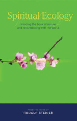 Image for <B>Spiritual Ecology </B><I> Reading the Book of Nature and Reconnecting with the World</I>