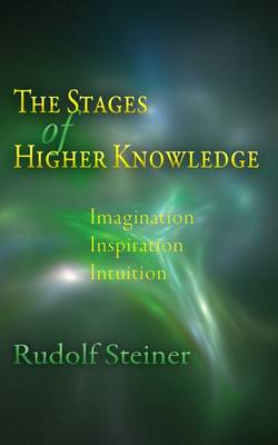 Image for <B>Stages of Higher Knowledge </B><I> Imagination, Inspiration, Intuition</I>