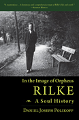 Image for <B>In the Image of Orpheus </B><I> Rilke: A Soul History</I>