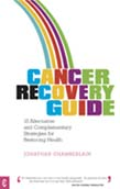 Image for <B>Cancer Recovery Guide </B><I> 15 Alternative and Complementary Strategies for Restoring Health</I>