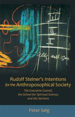 Image for <B>Rudolf Steiner's Intentions for the Anthroposophical Society </B><I> The Executive Council, the School of Spiritual Science, and the Sections</I>