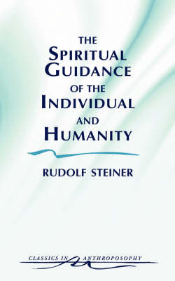 Image for <B>Spiritual Guidance of the Individual and Humanity </B><I> Some Results of Spiritual-Scientific Research into Human History and Development</I>