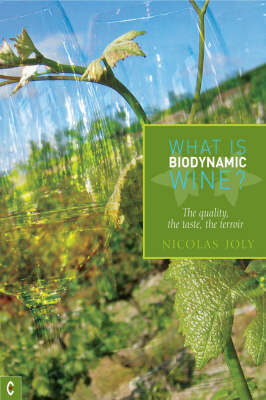 Image for <B>What is Biodynamic Wine? </B><I> The Quality, the Taste, the Terroir</I>