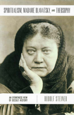 Image for <B>Spiritualism, Madame Blavatsky and Theosophy </B><I> An Eyewitness View of Occult History</I>