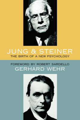 Image for <B>Jung and Steiner </B><I> The Birth of a New Psychology</I>
