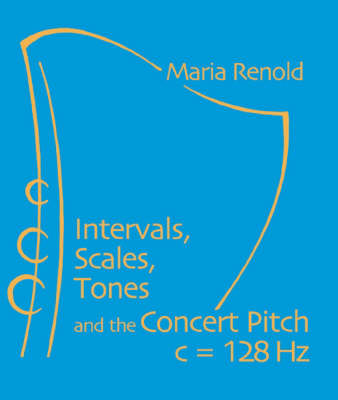 Image for <B>Intervals, Scales, Tones and the Concert Pitch C = 128 HZ </B><I> </I>