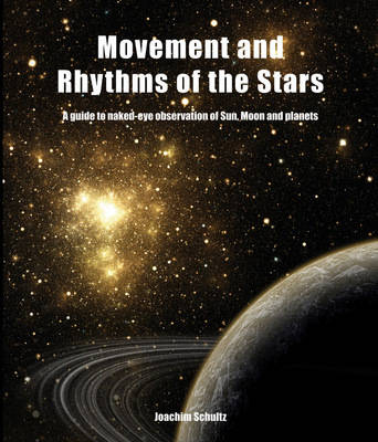 Image for <B>Movement and Rhythm of the Stars </B><I> A Guide to Naked-eye Observation of Sun, Moon and Planets</I>