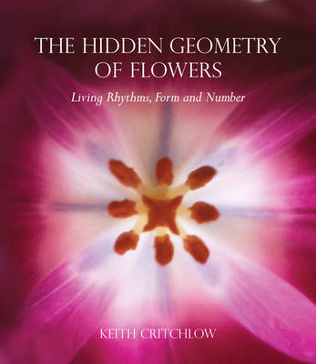 Image for <B>Hidden Geometry of Flowers, The </B><I> Living Rhythms, Form and Number</I>