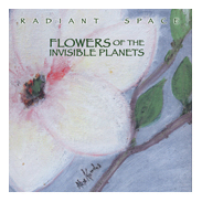 Image for <B>Radiant Space-Flowers of the Invisible Planets </B><I> </I>