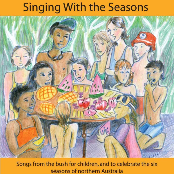 Image for <B>Singing with the Seasons CD </B><I> Songs from the bush for children, and to celebrate the six seasons of nothern Australia</I>