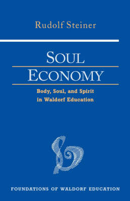 Image for <B>Soul Economy </B><I> Body, Soul, and Spirit in Waldorf Education</I>