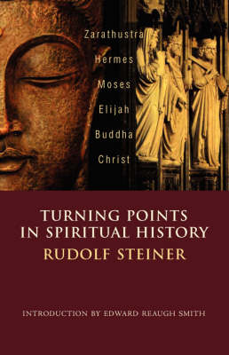 Image for <B>Turning Points in Spiritual History </B><I> Zarathustra, Hermes, Moses, Elijah, Buddha, Christ</I>