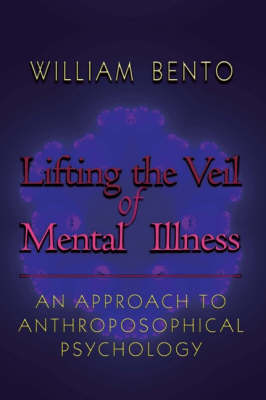 Image for <B>Lifting the Veil of Mental Illness </B><I> An Approach to Anthroposophical Psychology</I>